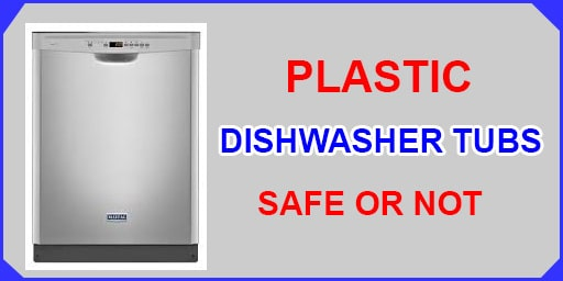 Are Dishwashers with Plastic Tub Safe or Not