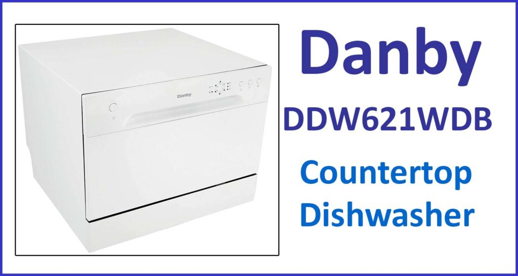 Danby Portable Countertop Dishwasher DDW621WDB Review