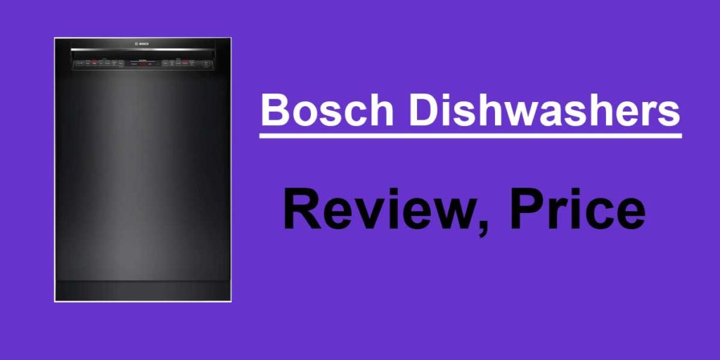 Bosch Dishwashers review and price
