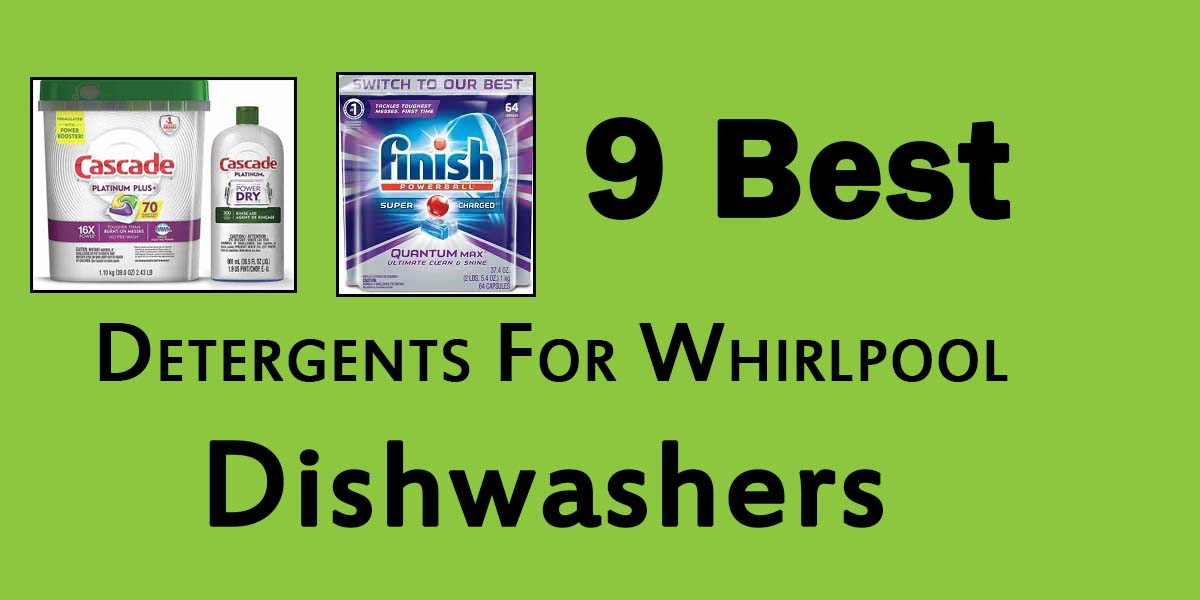 The Best Detergent For Your Whirlpool Dishwasher Nooriguide