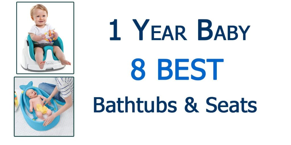 Best Baby Bath Tubs and Bath Seats For 1 Year Old